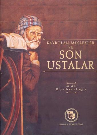 Kaybolan Meslekler ve Son Ustalar - M. Ali Diyarbakırlıoğlu